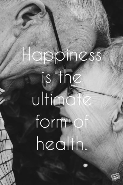 Happiness is the ultimate form of health