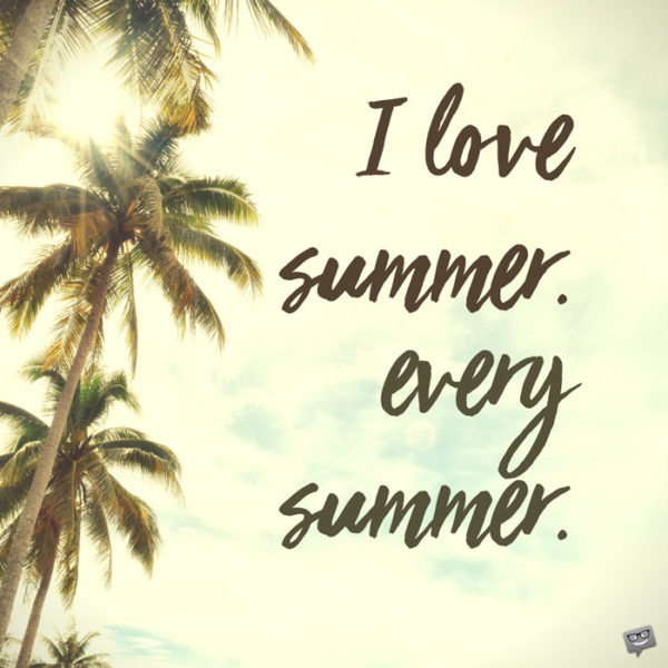 I love summer. Every summer.