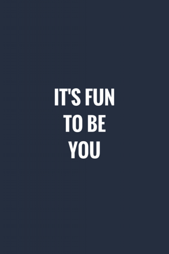 It's fun to be you.