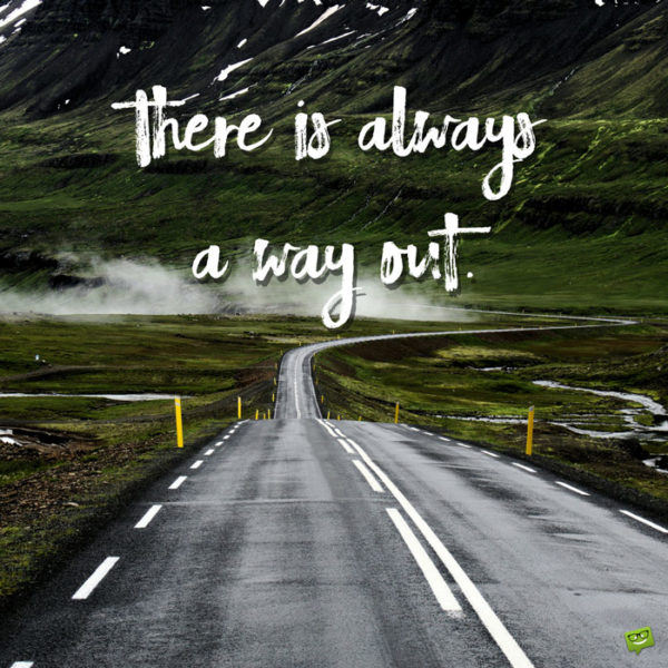 There is always a way out.