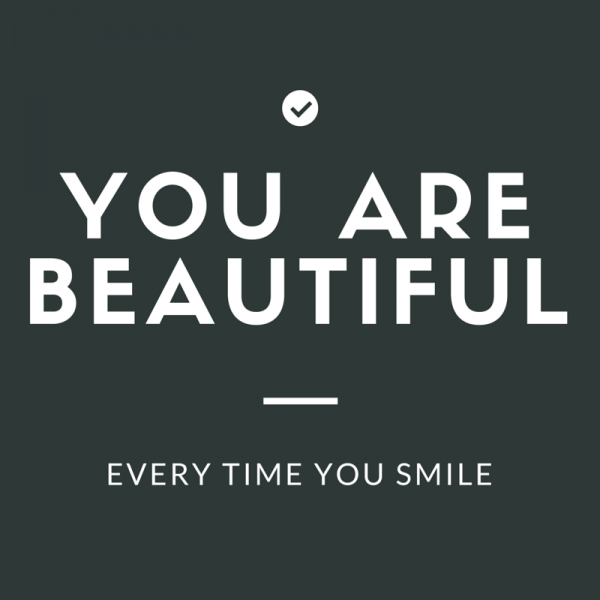 You are beautiful every time you smile