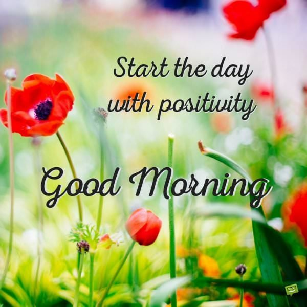 Start the day with positivity. Good morning.