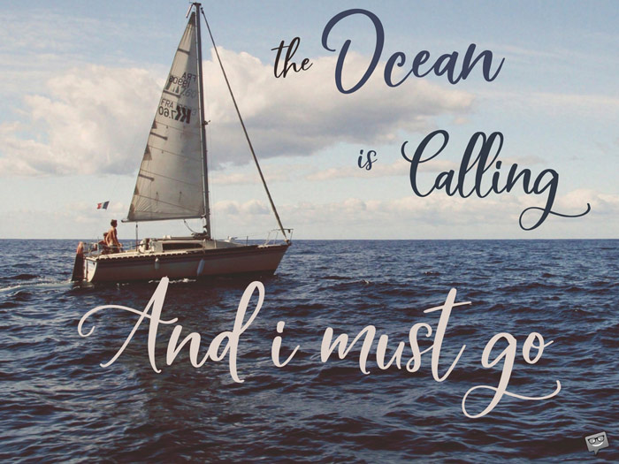 The ocean is calling and I must go.