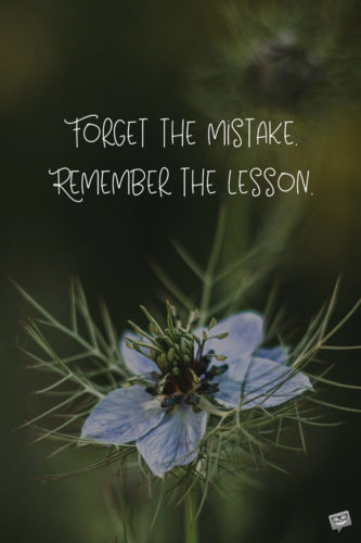 Forget the mistake. Remember the lesson.