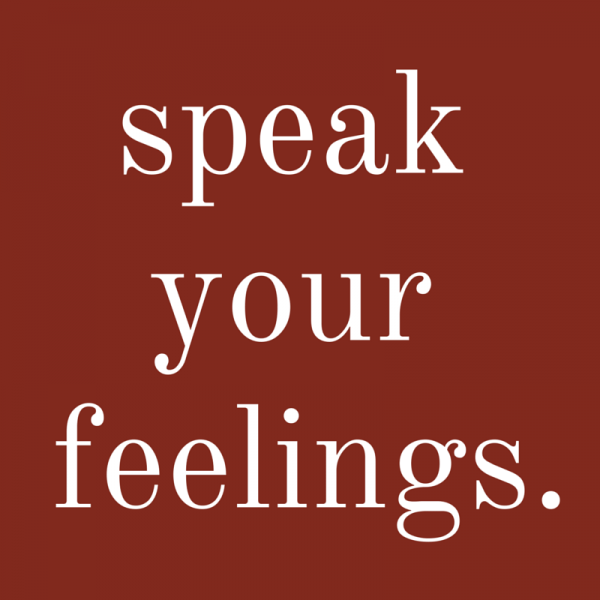 Speak your feelings.