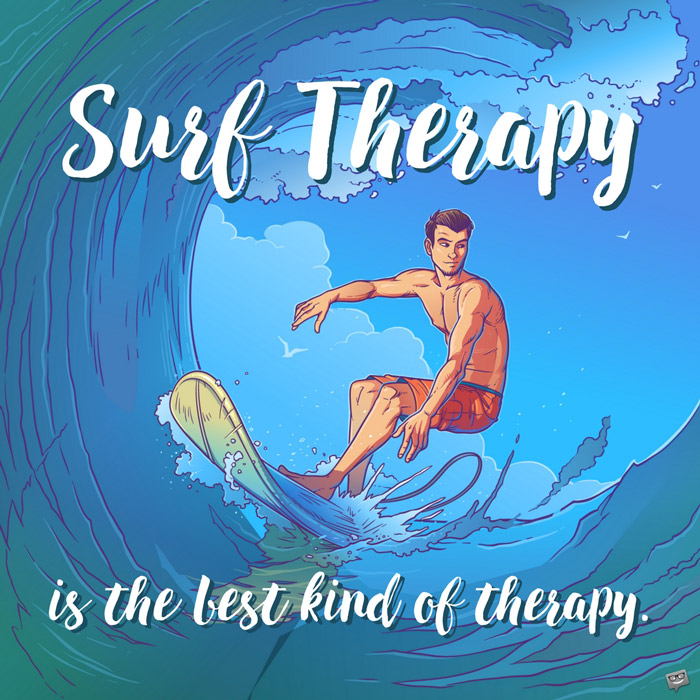 Surf Therapy Is The Best Kind Of Therapy.