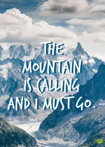 The mountain is calling and I must go.