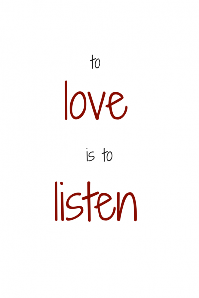 To love is to listen.