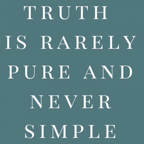 Truth is rarely pure and never simple.Truth is rarely pure and never simple.