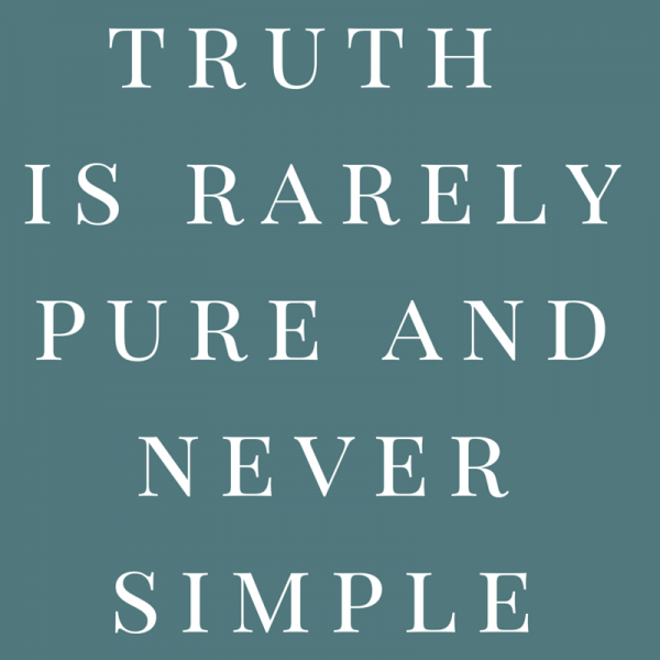 Truth is rarely pure and never simple.
