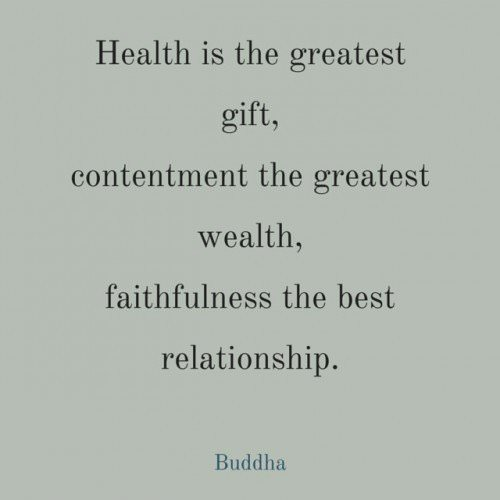 Health is the greatest gift, contentment