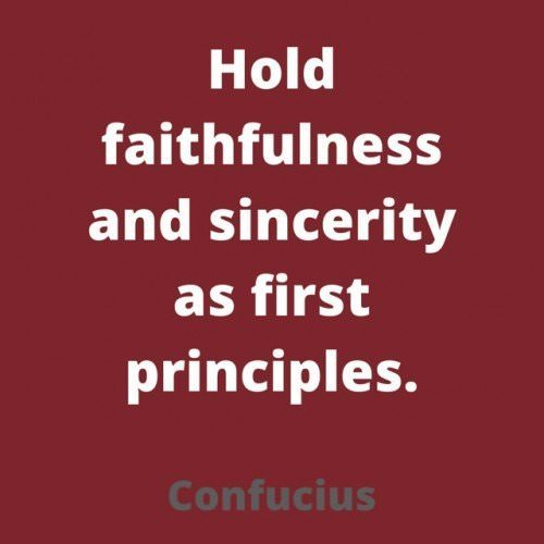 Hold faithfulness and sincerity as first principles. Confucius