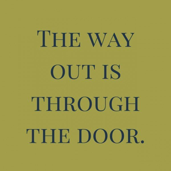 The way out is through the door. Confucius