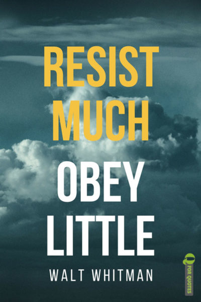 Resist much. Obey little. Walt Whitman