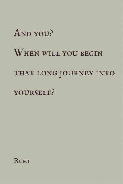 And you? When will you begin that long journey into yourself?