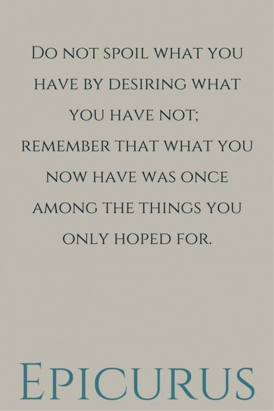 Do not spoil what you have by desiring