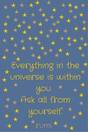 Everything in the universe is within you. Ask all from yourself.