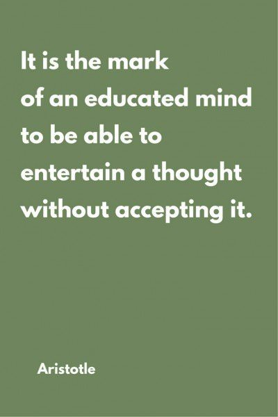 It is the mark of an educated mind to be