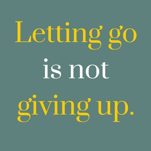 Letting go is not giving up.