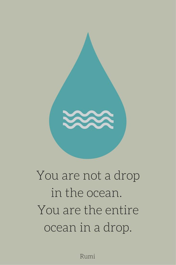 You are not a drop in the ocean. You are