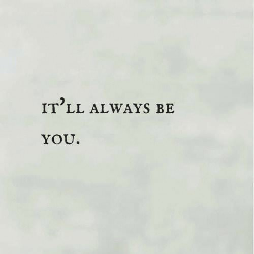 It'll always be you.