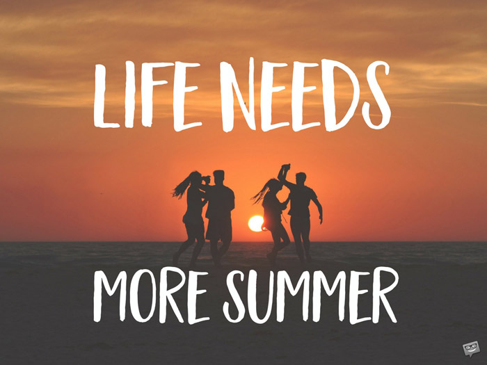 Life needs more summer.