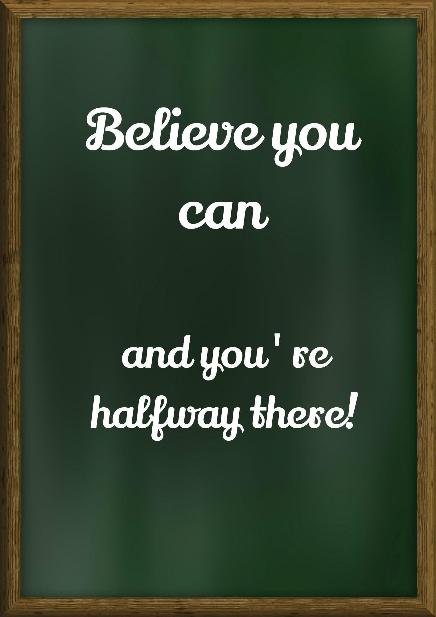 Believe You Can And Youu0027re Halfway There.
