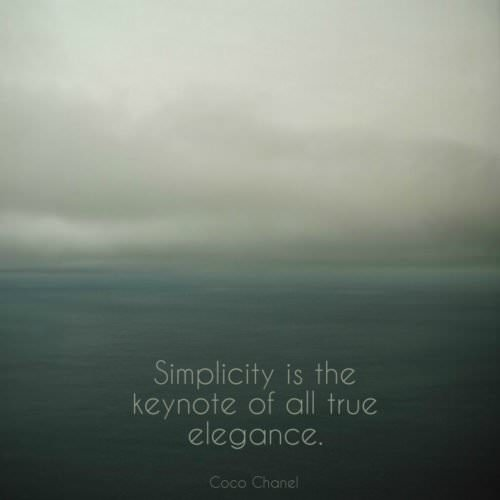 Simplicity is the keynote of all true elegance. Coco Chanel.