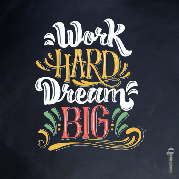 Work hard, dream big.