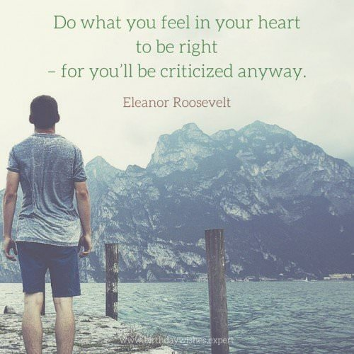 """Do what you feel in your heart to be right"