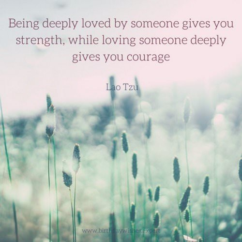 Being deeply loved by someone gives you