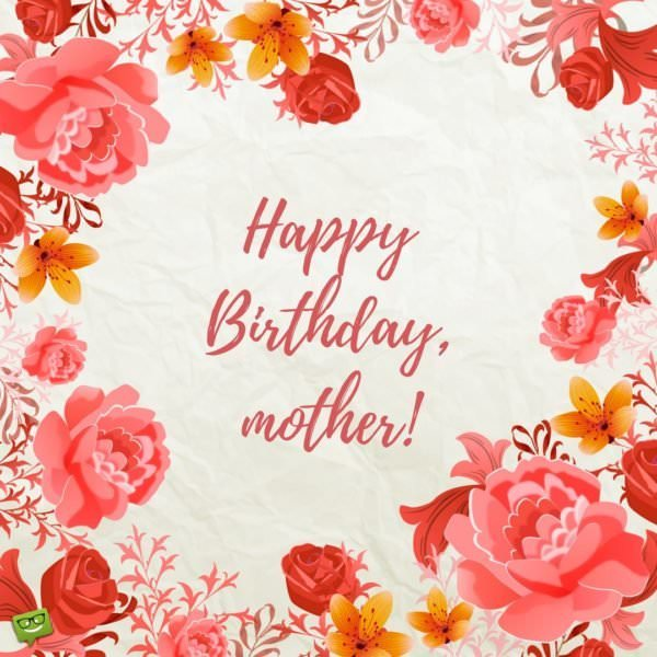 Happy Birthday, mother!