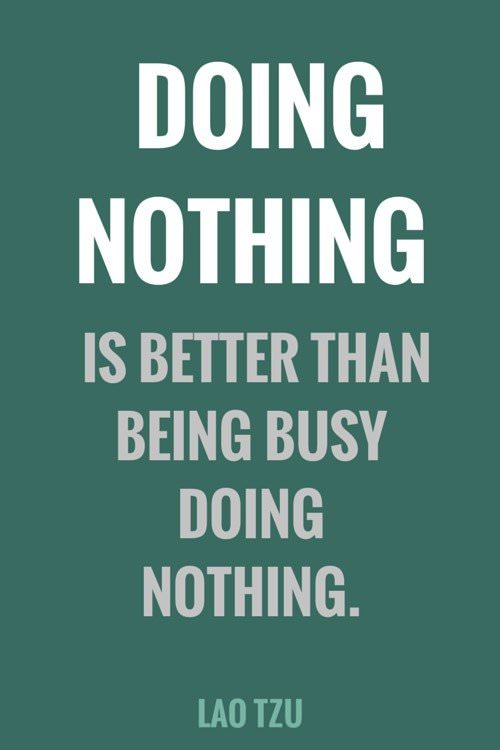 Doing nothing is better than being busy