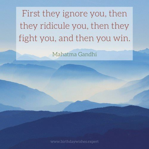First they ignore you, then they ridicule