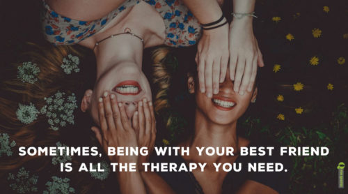 Sometimes, being with your best friend is all the therapy you need.