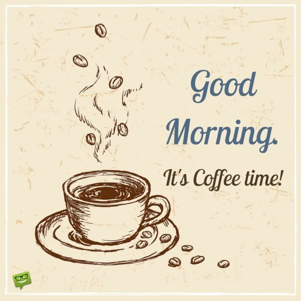 Good morning. It's coffee time!