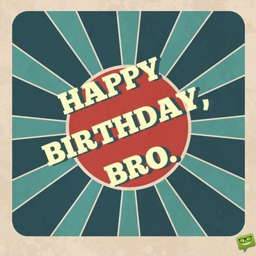 Happy Birthday, Bro!
