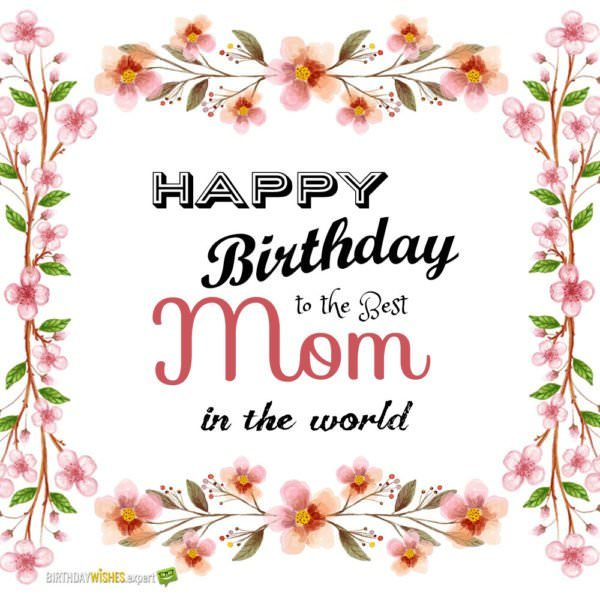 Happy Birthday to the Best Mom in the world!