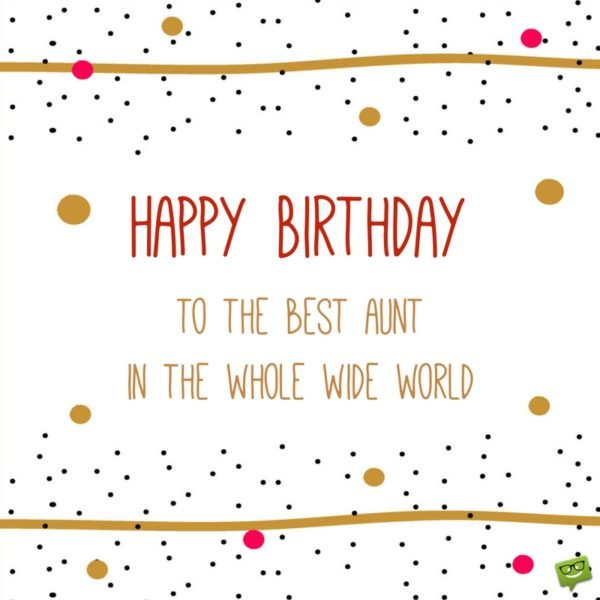 Happy Birthday to the best Aunt in the whole wide world!