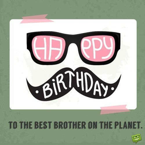Happy Birthday to the best brother on the planet.