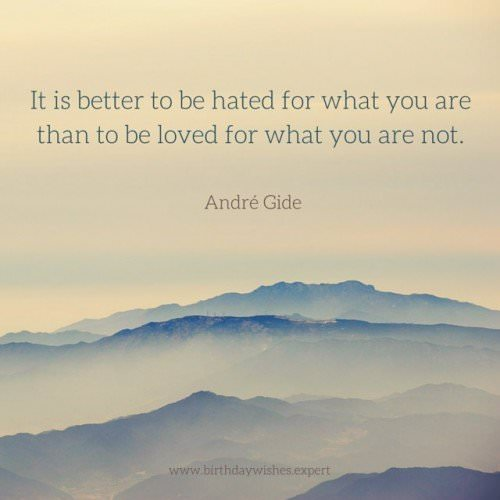 It is better to be hated for what you are