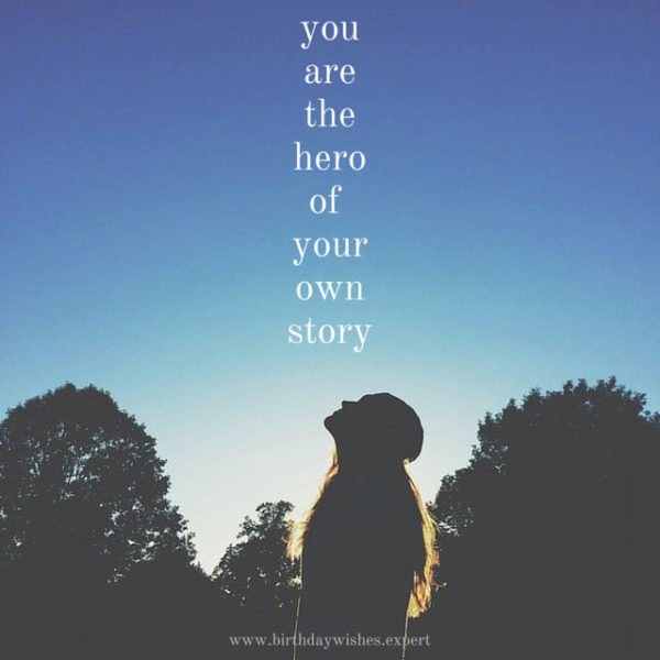 You are the hero of your own story.
