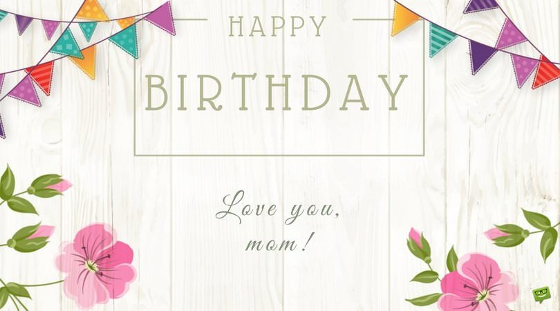 Happy Birthday. Love you mom!