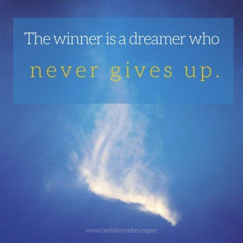 The winner is a dreamer who never gives up.