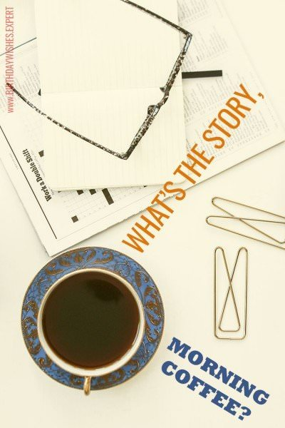 What's the story, morning coffee?