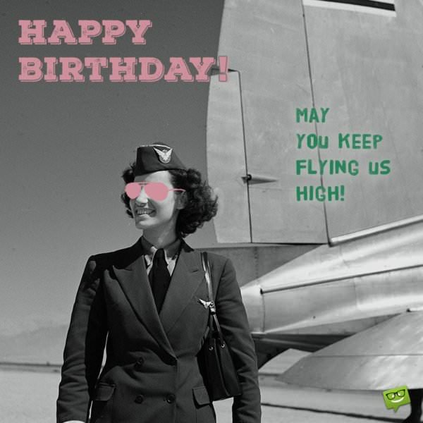 Happy Birthday! May you keep flying us high!