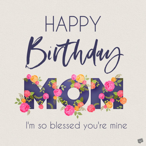 Happy Birthday, mom. I'm so blessed you're mine.