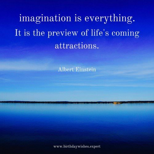 imagination is everything.
