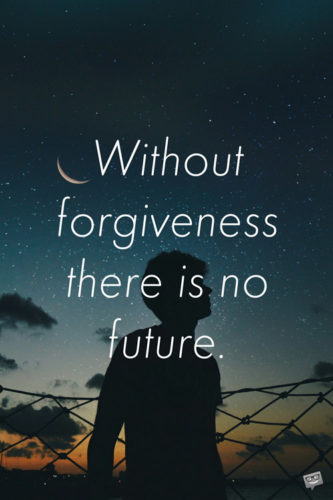 Without forgiveness there is no future.