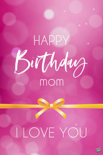 Happy Birthday, mom. I love you.